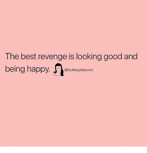 Revenge, Best, and Good: The best revenge is looking good and  being happy.  @fuckboysfailures