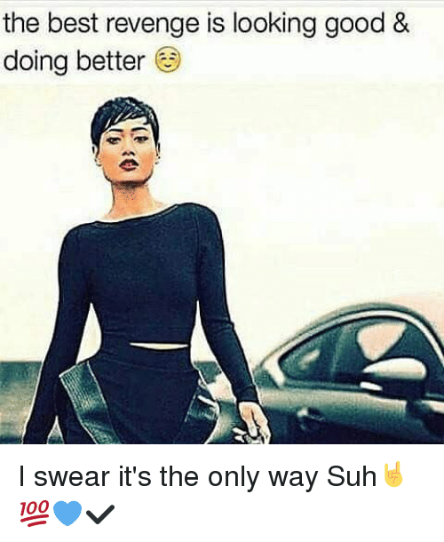 Memes, Revenge, and Best: the best revenge is looking good &  doing better I swear it's the only way Suh🤘💯💙✔