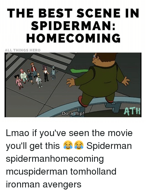 the best scene: THE BEST SCENE IN  SPIDERMAN  HOMECOMING  ALL THINGS HERO  ATH  Do a flip! Lmao if you've seen the movie you'll get this 😂😂 Spiderman spidermanhomecoming mcuspiderman tomholland ironman avengers