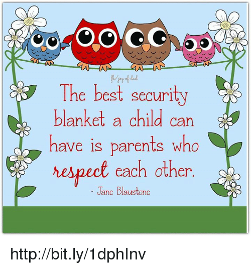 memes: The best security  blanket a child can  have is parents who  hespect each other  Jane Blaustone http://bit.ly/1dphInv
