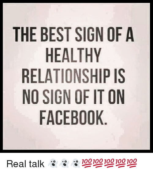 Facebook, Funny, and Relationships: THE BEST SIGN OF A  HEALTHY  RELATIONSHIP IS  NO SIGN OF ITON  FACEBOOK Real talk 👻👻👻💯💯💯💯💯