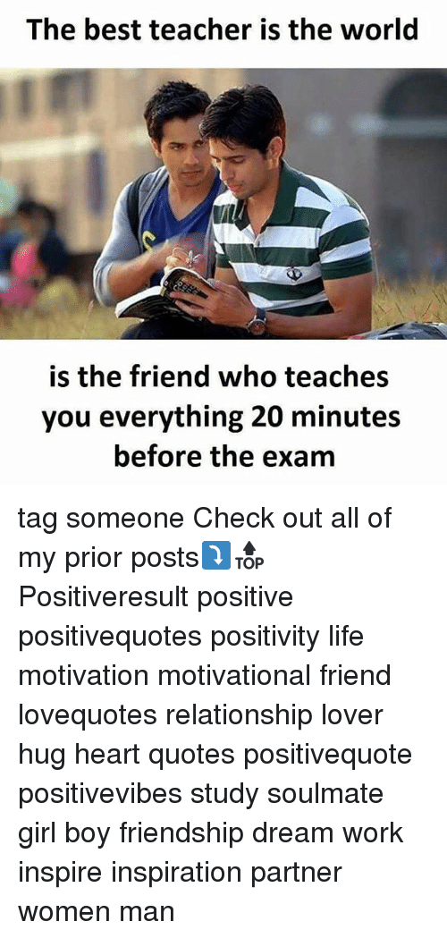 Dream Work: The best teacher is the world  is the friend who teaches  you everything 20 minutes  before the exam tag someone Check out all of my prior posts⤵🔝 Positiveresult positive positivequotes positivity life motivation motivational friend lovequotes relationship lover hug heart quotes positivequote positivevibes study soulmate girl boy friendship dream work inspire inspiration partner women man