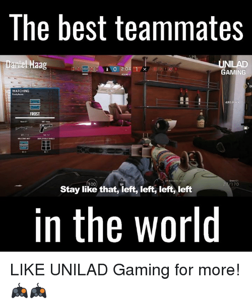 frosting: The best teammates  aniekHaag  NILAD  i O 2  GAMING  WATCHING  dj653  FROST  9mm C1  Stay 100  left, left, left, left  like that, 170  in the world LIKE UNILAD Gaming for more! 🎮🎮