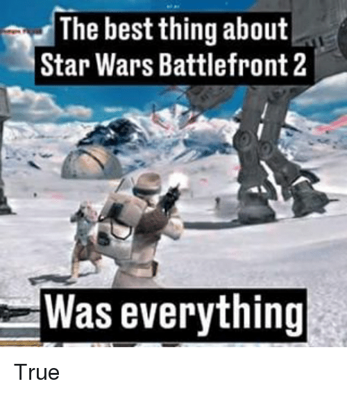 battlefront 2: The best thing about  Star Wars Battlefront 2  Was everything True
