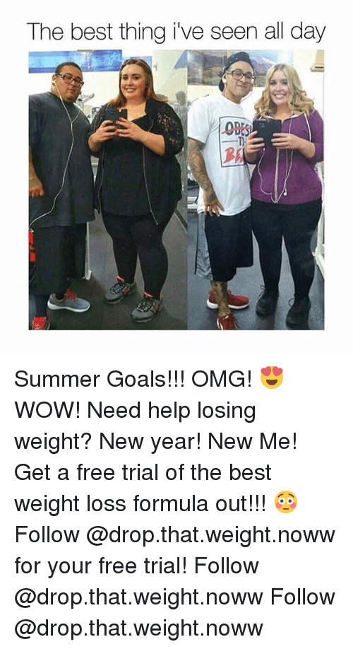 Goals, New Year's, and Omg: The best thing i've seen all day  ODE Summer Goals!!! OMG! 😍WOW! Need help losing weight? New year! New Me! Get a free trial of the best weight loss formula out!!! 😳 Follow @drop.that.weight.noww for your free trial! Follow @drop.that.weight.noww Follow @drop.that.weight.noww
