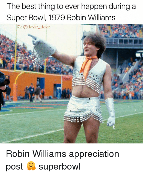 Funny, Super Bowl, and Best: The best thing to ever happen during a  Super Bowl, 1979 Robin Williams  G: @davie_dave Robin Williams appreciation post 🤗 superbowl