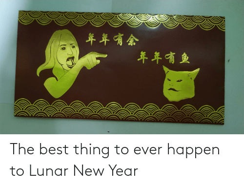 lunar new year: The best thing to ever happen to Lunar New Year