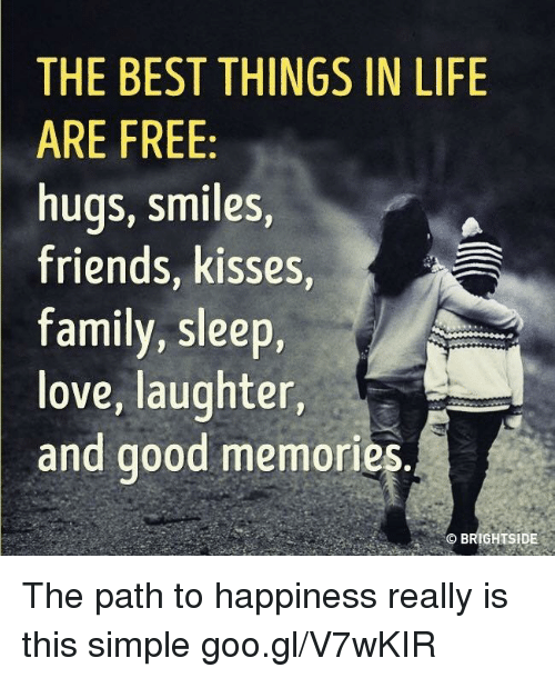 free hug: THE BEST THINGS IN LIFE  ARE FREE  hugs, smiles,  friends, kisses  family, sleep,  love, laughter,  and good memories.  BRIGHTSIDE The path to happiness really is this simple goo.gl/V7wKIR