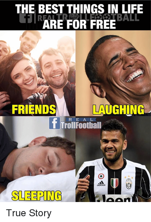 life ball: THE BEST THINGS IN LIFE  BALL  ARE FOR FREE  FRIENDS  LAUGHING  f Troll E A L  Football  R SLEEPING  Alaven True Story