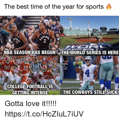 World Series: The best time of the year for sports  NBA SEASON HAS BEGUN THE WORLD SERIES IS HERE  @NFLHateMemes  90A  COLLEGE FOOTBALLIS  GETTING INTENSIE  THE COWBOYS STILL SUCK Gotta love it!!!!! https://t.co/HcZIuL7iUV