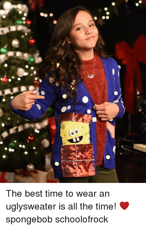Memes, All the Time, and 🤖: The best time to wear an uglysweater is all the time! ❤️ spongebob schoolofrock