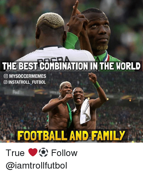 Greatest Memes In The World : The bestcombination in world co mysoccermemes