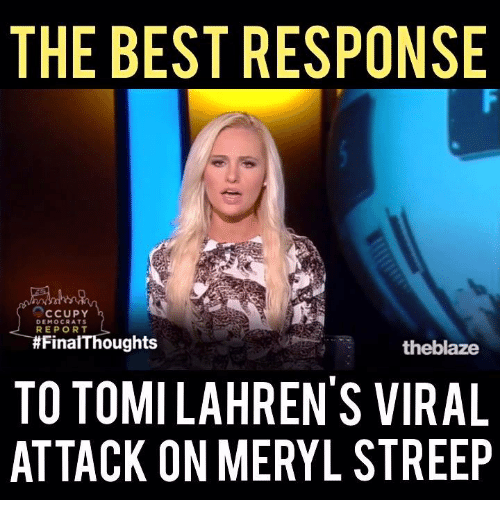 Memes, Meryl Streep, and 🤖: THE BESTRESPONSE  CCUPY  DEMOCRATS  REPORT  FinalThoughts  theblaze  TO TOMILAHRENSVIRAL  ATTACK ON MERYL STREEP