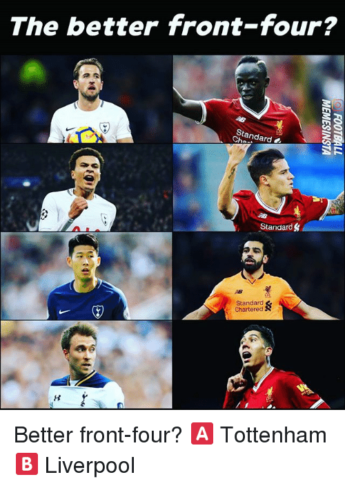 Memes, Liverpool F.C., and 🤖: The better front-four?  Standard a  Standard  Standard  Chartered Better front-four? 🅰️ Tottenham 🅱️ Liverpool