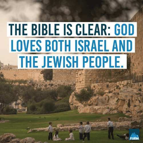 Israel: THE BIBLE IS CLEAR: GOD  LOVES BOTH ISRAEL AND  THE JEWISH PEOPLE.