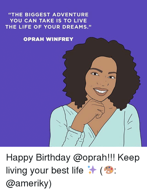 """Living The Life: """"THE BIGGEST ADVENTURE  YOU CAN TAKE IS TO LIVE  THE LIFE OF YOUR DREAMS.""""  OPRAH WINFREY Happy Birthday @oprah!!! Keep living your best life ✨ (🎨: @ameriky)"""