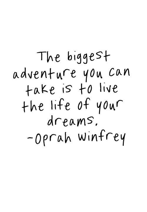 Oprah Winfrey: The biggest  adventure you can  take is to live  the life of your  dreams,  oprah winfrey