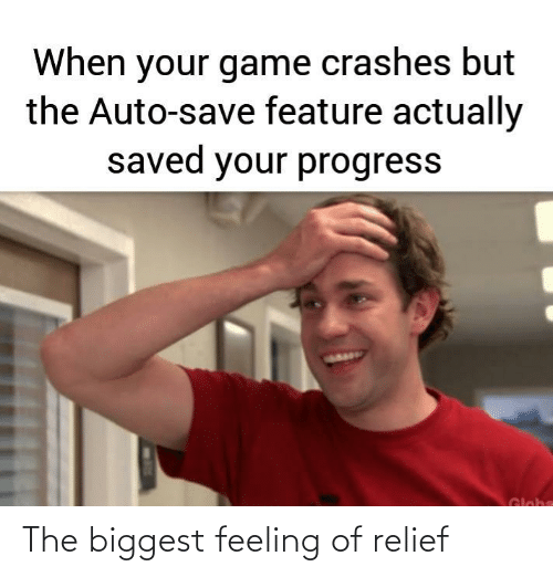 feeling: The biggest feeling of relief
