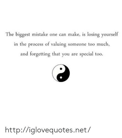 you are special: The biggest mistake one can make, is losing yourself  in the process of valuing someone too much,  and forgetting that you are special too. http://iglovequotes.net/