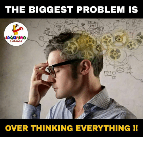 Indianpeoplefacebook: THE BIGGEST PROBLEM IS  OVER THINKING EVERYTHING