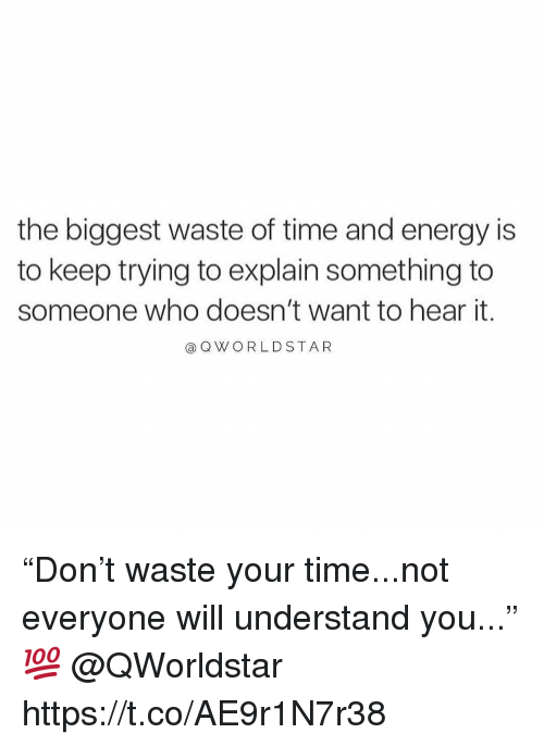 "Energy, Star, and Time: the biggest waste of time and energy is  to keep trying to explain something to  someone who doesn't want to hear it.  a Q WORLD STAR ""Don't waste your time...not everyone will understand you..."" 💯 @QWorldstar https://t.co/AE9r1N7r38"