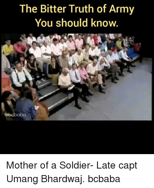 bitters: The Bitter Truth of Army  You should know  obcbaba Mother of a Soldier- Late capt Umang Bhardwaj. bcbaba