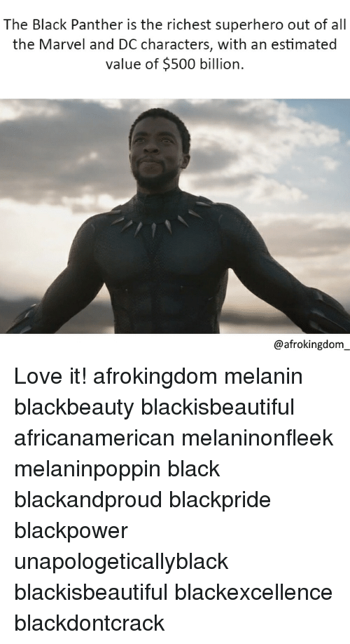 dc characters: The Black Panther is the richest superhero out of all  the Marvel and DC characters, with an estimated  value of $500 billion.  @afrokingdom Love it! afrokingdom melanin blackbeauty blackisbeautiful africanamerican melaninonfleek melaninpoppin black blackandproud blackpride blackpower unapologeticallyblack blackisbeautiful blackexcellence blackdontcrack