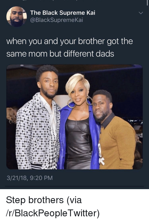 Step Brothers: The Black Supreme Kai  @BlackSupremeKai  when you and your brother got the  same mom but different dads  3/21/18, 9:20 PM <p>Step brothers (via /r/BlackPeopleTwitter)</p>