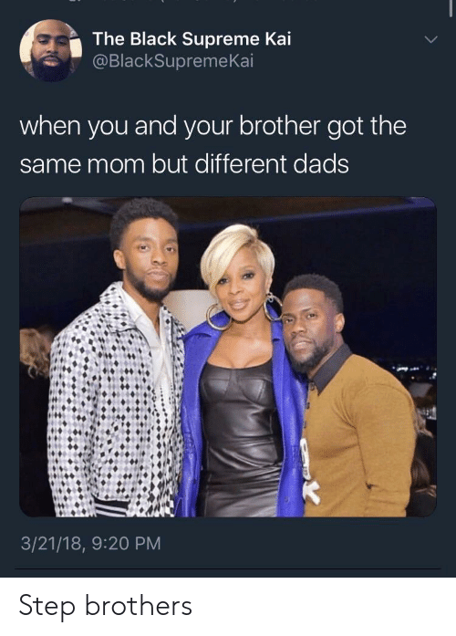 Step Brothers: The Black Supreme Kai  @BlackSupremeKai  when you and your brother got the  same mom but different dads  3/21/18, 9:20 PM Step brothers
