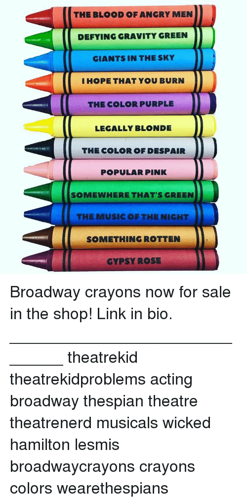 legally blondes: THE BLOOD OF ANGRY MEN  DEFYING GRAVITY GREEN  GIANTS IN THE SKY  I HOPE THAT YOU BURN  THE COLOR PURPLE  LEGALLY BLONDE  THE COLOR OF DESPAIR  POPULAR PINK  SOMEWHERE THAT'S GREEN  SOMETHING ROTTEN Broadway crayons now for sale in the shop! Link in bio. _______________________________ theatrekid theatrekidproblems acting broadway thespian theatre theatrenerd musicals wicked hamilton lesmis broadwaycrayons crayons colors wearethespians
