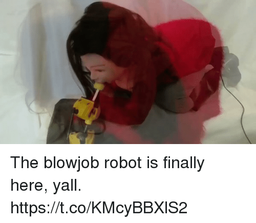 Blowjobing: The blowjob robot is finally here, yall. https://t.co/KMcyBBXlS2