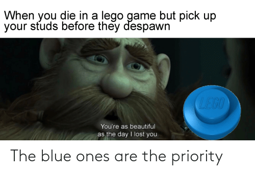 Blue: The blue ones are the priority