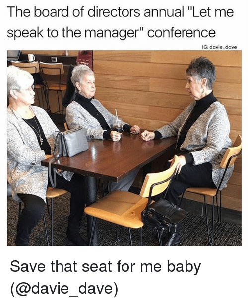 "Memes, Baby, and Board: The board of directors annual ""Let me  speak to the manager"" conference Save that seat for me baby (@davie_dave)"