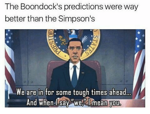 Memes, The Simpsons, and The Boondocks: The Boondock's predictions were way  better than the Simpson's  We are in for some tough times ahead  And when say swe mean you