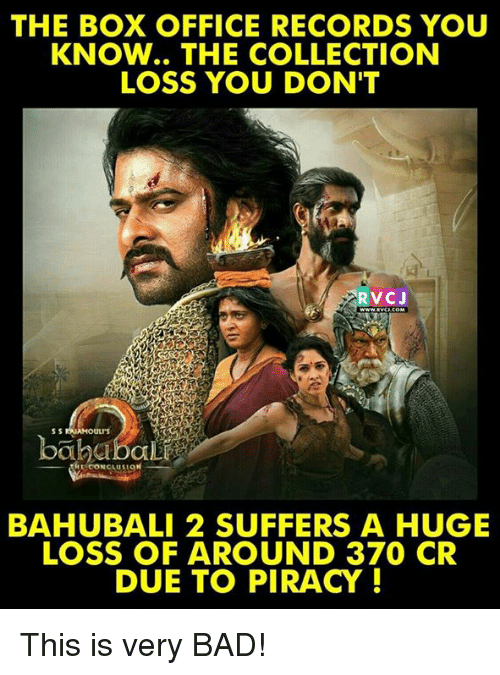 Bad, Memes, and Piracy: THE Box OFFICE RECORDS YOU  KNOW.. THE COLLECTION  LOSS YOU DON'T  RVCJ  HE CONCLUSION  BAHUBALI 2 SUFFERS A HUGE  LOSS OF AROUND 370 CR  DUE TO PIRACY This is very BAD!