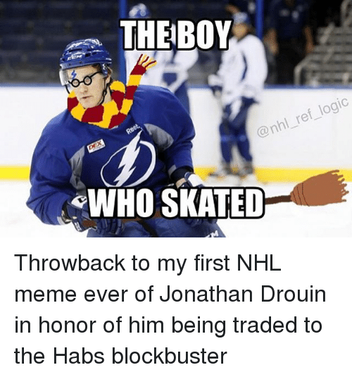 Blockbuster, Meme, and Memes: THE BOY  @nhl re  WHO SKATED Throwback to my first NHL meme ever of Jonathan Drouin in honor of him being traded to the Habs blockbuster
