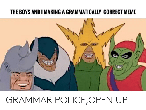 grammar police: THE BOYS AND I MAKING A GRAMMATICALLY CORRECT MEME GRAMMAR POLICE,OPEN UP