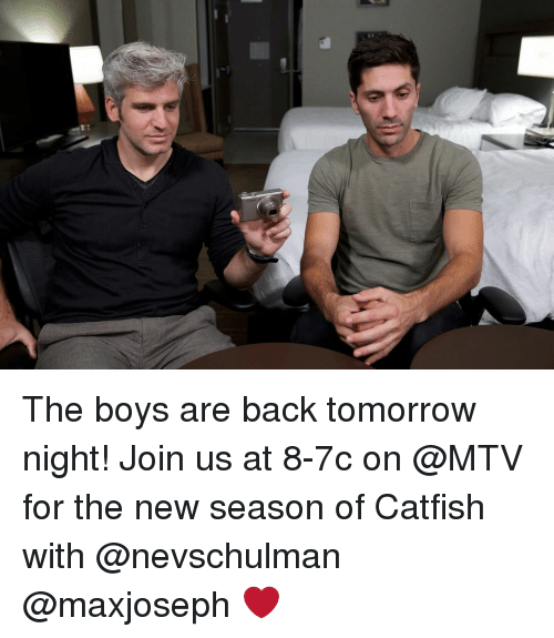 Catfished, Memes, and Mtv: The boys are back tomorrow night! Join us at 8-7c on @MTV for the new season of Catfish with @nevschulman + @maxjoseph ❤️