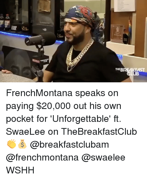 Memes, Wshh, and 🤖: THE BREAKE  REVOLT FrenchMontana speaks on paying $20,000 out his own pocket for 'Unforgettable' ft. SwaeLee on TheBreakfastClub 👏💰 @breakfastclubam @frenchmontana @swaelee WSHH