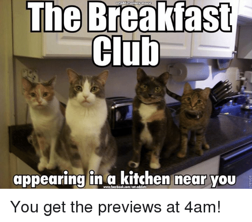 The Breakfast Club: The Breakfast  Club  appearing in a kitchen near you You get the previews at 4am!