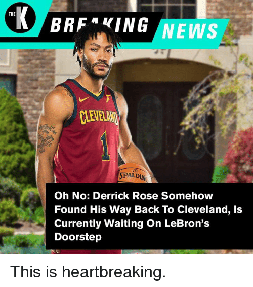 Derrick Rose, News, and Cleveland: THE  BRFKING NEWS  CLEVELAN  SPALDIN  Oh No: Derrick Rose Somehoww  Found His Way Back To Cleveland, Is  Currently Waiting On LeBron's  Doorstep This is heartbreaking.