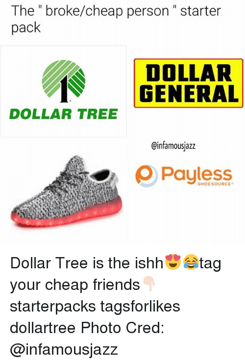 "Friends, Starter Packs, and Dollar Tree: The "" broke/cheap person"" starter  pack  DOLLAR  GENERAL  DOLLAR TREE  @infamousjazz  ρ Payless Dollar Tree is the ishh😍😂tag your cheap friends👇🏻 starterpacks tagsforlikes dollartree Photo Cred: @infamousjazz"