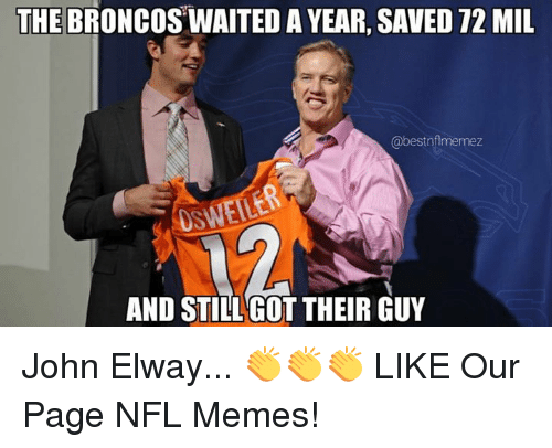 John Elway: THE BRONCOS WAITED A YEAR, SAVED 72 MIL  @bestnfimemez  AND STILL GOT THEIR GUY John Elway... 👏👏👏  LIKE Our Page NFL Memes!