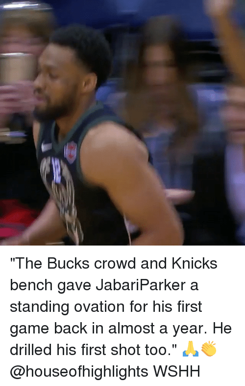 "New York Knicks, Memes, and Wshh: ""The Bucks crowd and Knicks bench gave JabariParker a standing ovation for his first game back in almost a year. He drilled his first shot too."" 🙏👏 @houseofhighlights WSHH"