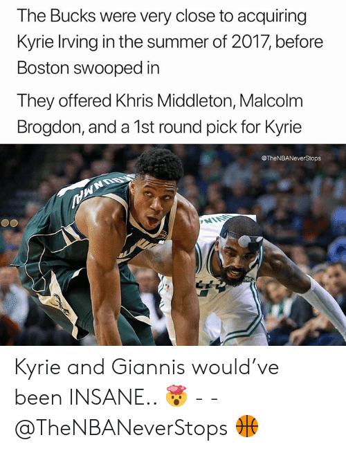 Khris Middleton: The Bucks were very close to acquiring  Kyrie Irving in the summer of 2017, before  Boston swooped in  They offered Khris Middleton, Malcolm  Brogdon, and a 1st round pick for Kyrie  @TheNBANeverStops Kyrie and Giannis would've been INSANE.. 🤯 - - @TheNBANeverStops 🏀