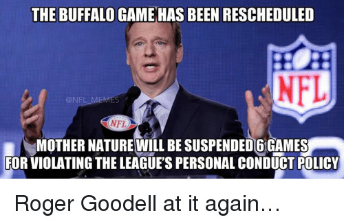 NFL: THE BUFFALO GAME HASBEEN RESCHEDULED  NFL MEMES  NFL  MOTHER NATURE WILL BESUSPENDED6IGAMES  FOR VIOLATING THE LEAGUE'S PERSONAL CONDUCT POLICY Roger Goodell at it again…