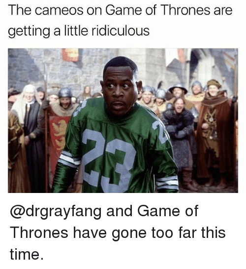 Game of Thrones, Memes, and Game: The cameos on Game of Thrones are  getting a little ridiculous @drgrayfang and Game of Thrones have gone too far this time.