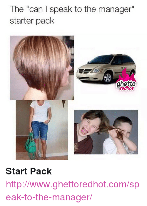 "Ghetto Redhot: The ""can I speak to the manager""  starter pack  ghetto  redhot <p><strong>Start Pack</strong></p><p><a href=""http://www.ghettoredhot.com/speak-to-the-manager/"">http://www.ghettoredhot.com/speak-to-the-manager/</a></p>"