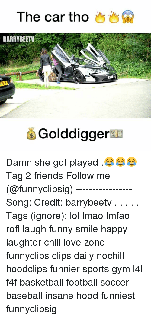Baseball, Basketball, and Cars: The car tho  BARRY BEETV  Golddiggerde Damn she got played .😂😂😂 Tag 2 friends Follow me (@funnyclipsig) ----------------- Song: Credit: barrybeetv . . . . . Tags (ignore): lol lmao lmfao rofl laugh funny smile happy laughter chill love zone funnyclips clips daily nochill hoodclips funnier sports gym l4l f4f basketball football soccer baseball insane hood funniest funnyclipsig