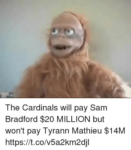 Nfl, Cardinals, and Sam Bradford: The Cardinals will pay Sam Bradford $20 MILLION but won't pay Tyrann Mathieu $14M https://t.co/v5a2km2djl